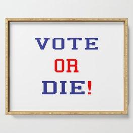 vote or die Serving Tray