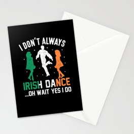 patricks day I don't always Irish Dance Stationery Cards