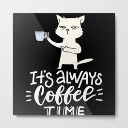 Zeit für Kaffe, always Coffee time Metal Print