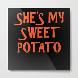 She's My Sweet Potato Thanksgiving Metal Print