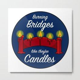 Burning Bridges Like They're Candles Metal Print