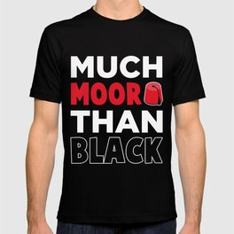 Moorish American African Much Moor Than Black T-shirt