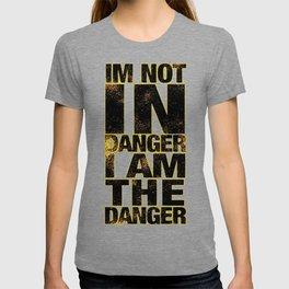 i am danger T-shirt