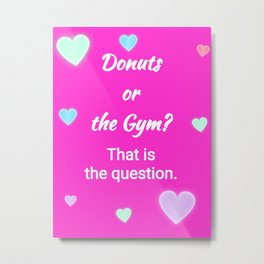 Donuts or the Gym? Metal Print