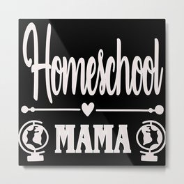 Homeschool Mama quote for homeschooling with globe Metal Print