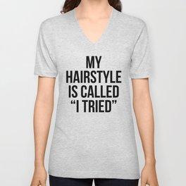 """My Hairstyle is Called """"I Tried"""" Unisex V-Neck"""