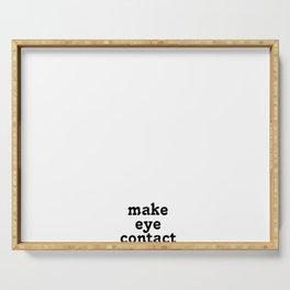 make eye contact Serving Tray