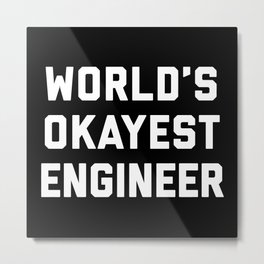 World's Okayest Engineer Funny Quote Metal Print