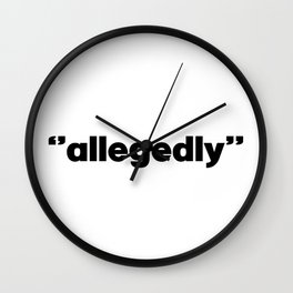 Allegedly. Lawyer gift. Law. Lawyer. Attorney. Law student gift Wall Clock