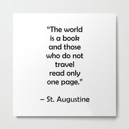 The world is a book and those who do not travel read only one page - Travel Quotes Metal Print