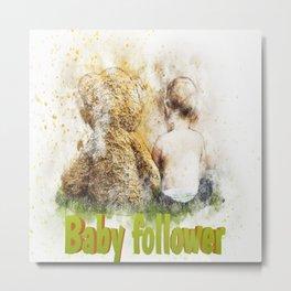 BABY FOLLOWER FUNNY Metal Print