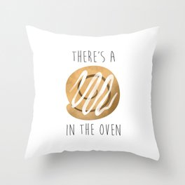 There's A Bun In The Oven Throw Pillow