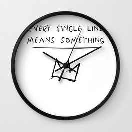 EVERY SINGLE LINE MEANS SOMETHING quote by Basquiat Wall Clock