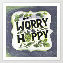 Don't Worry, Be Hoppy Art Print