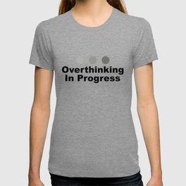 Dot Dot Dot Overthinking In Progress Sayings Sarcasm Humor Quotes T-shirt