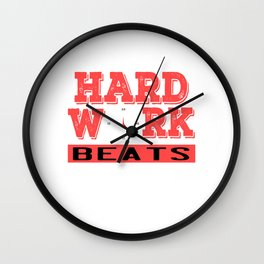 "Are You A Hard Working Person? A Perfect Tee For You Saying ""Hard Work Beats Talent"" T-shirt  Strong Wall Clock"