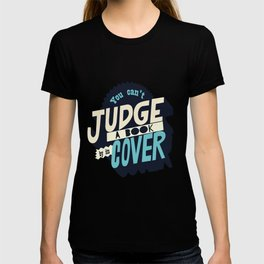 You can't judge a book by its cover Inspirational Motivational Typography Quote T-shirt