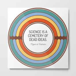 Science is a cemetery of dead ideas Metal Print