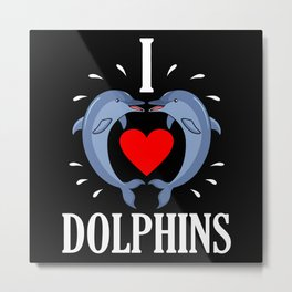 I Love Dolphins very much Sea Creature Animal Love Metal Print