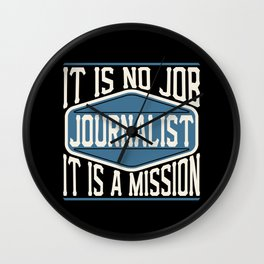 Journalist  - It Is No Job, It Is A Mission Wall Clock