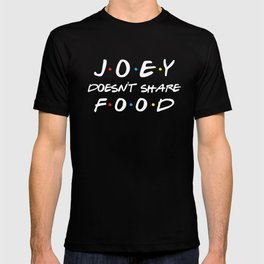 Joey Doesn't Share Food, Funny Quote T-shirt