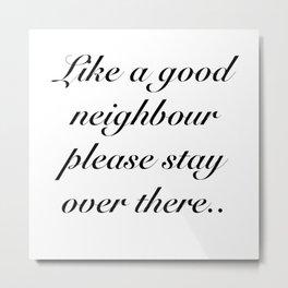 Good Neighbour Metal Print