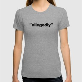 Allegedly. Lawyer gift. Law. Lawyer. Attorney. Law student gift T-shirt