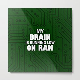 My brain is running low on ram – Funny tech humor Metal Print