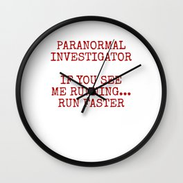 If You See Me Running Run Faster - Paranormal Investigator Wall Clock