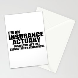 I'm An Insurance Actuary To Save Time Let's Just Assume That I'm Never Wrong Stationery Cards