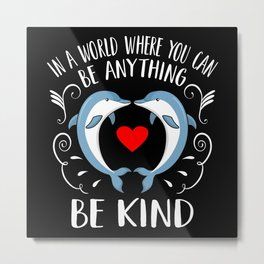 Be kind to All Sea Creatures to Save Dolphins Metal Print
