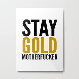 Stay Gold Motherfucker Metal Print