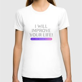 I will improve your life T-shirt