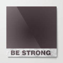 Be strong Metal Print