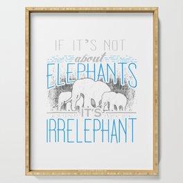 If It's Not About Elephants It's Irrelephant Serving Tray