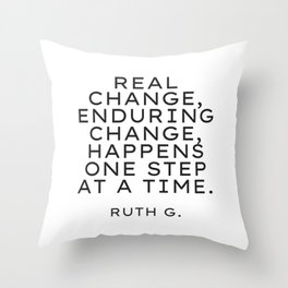 Real change, enduring change, happens one step at a time. RBG Throw Pillow