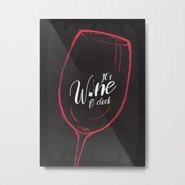 It's Wine O'clock Metal Print