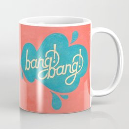 Bang!Bang! SquirtGun Coffee Mug