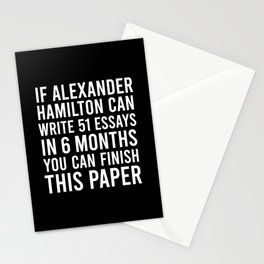 If alexander hamilton can write 51 essays in 6 months you can finish this paper Stationery Cards