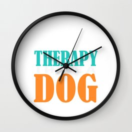 """Independence With Therapy. Get up, get better, get here! """"I Don't Need Therapy! I have A Dog""""T-shirt Wall Clock"""