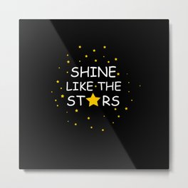 Shine like the stars quote Metal Print