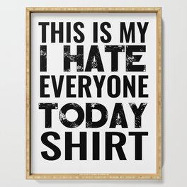 THIS IS MY I HATE EVERYONE TODAY SHIRT Serving Tray