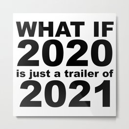 What If 2020 is just a trailer for 2021 Humor Sarcasm Metal Print