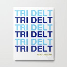 DELTA DELTA TRI DEL HAVE A NICE DAY DDD Metal Print