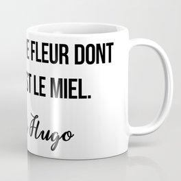 La vie est une fleur dont l'amour est le miel.  Victor Hugo Coffee Mug