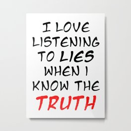 I Love Listening To Lies Metal Print