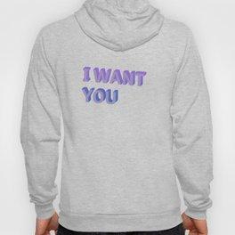 I Want You - Typography Hoody