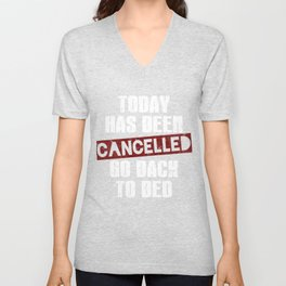 Today Has Been Cancelled, Go Back To Bed Unisex V-Neck