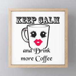 Keep Calm and Drink More Coffee Framed Mini Art Print