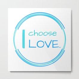 I choose LOVE Metal Print